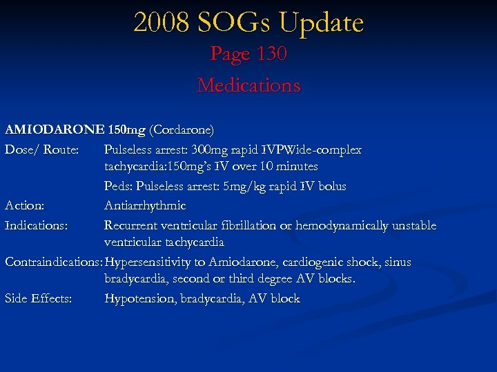 2008 SOGs Update Page 130 Medications AMIODARONE 150 mg (Cordarone) Dose/ Route: Pulseless arrest: