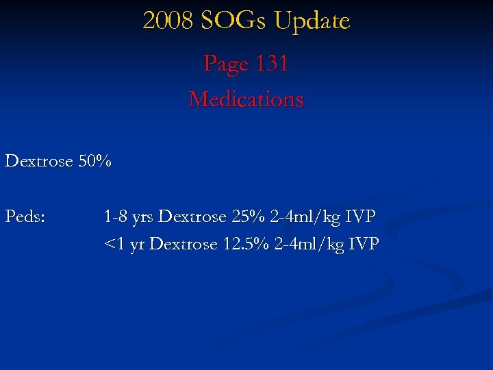 2008 SOGs Update Page 131 Medications Dextrose 50% Peds: 1 -8 yrs Dextrose 25%