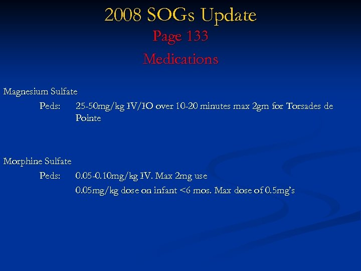 2008 SOGs Update Page 133 Medications Magnesium Sulfate Peds: 25 -50 mg/kg IV/IO over