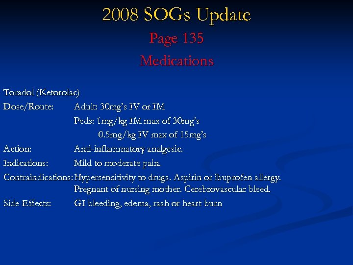 2008 SOGs Update Page 135 Medications Toradol (Ketorolac) Dose/Route: Adult: 30 mg's IV or