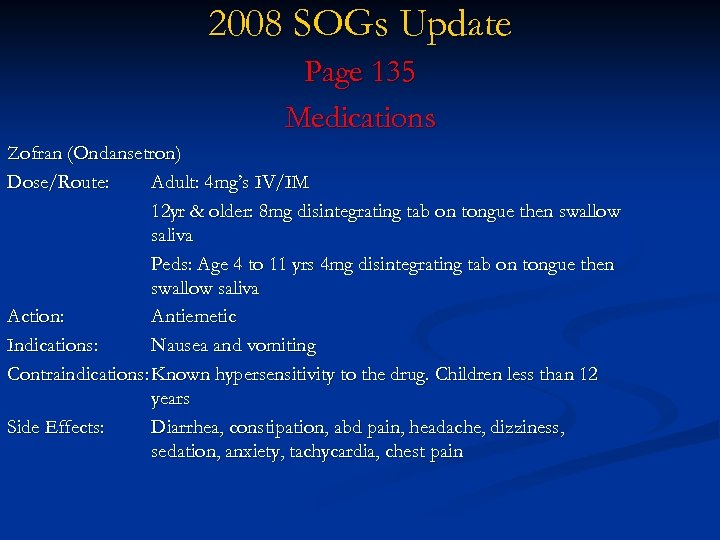 2008 SOGs Update Page 135 Medications Zofran (Ondansetron) Dose/Route: Adult: 4 mg's IV/IM 12