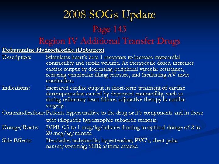 2008 SOGs Update Page 143 Region IV Additional Transfer Drugs Dobutamine Hydrochloride (Dobutrex) Description: