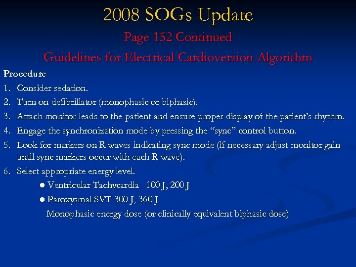 2008 SOGs Update Page 152 Continued Guidelines for Electrical Cardioversion Algorithm Procedure 1. Consider