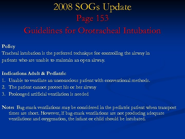 2008 SOGs Update Page 153 Guidelines for Orotracheal Intubation Policy Tracheal intubation is the