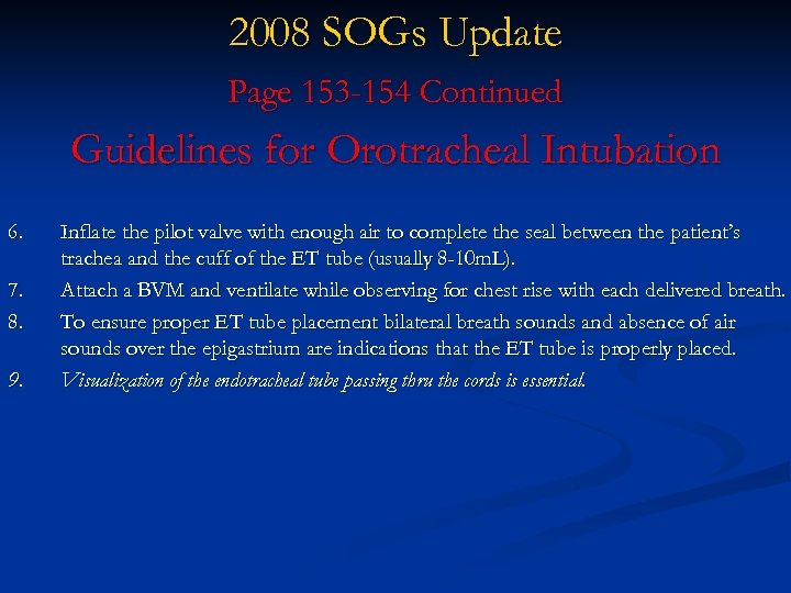 2008 SOGs Update Page 153 -154 Continued Guidelines for Orotracheal Intubation 6. 7. 8.