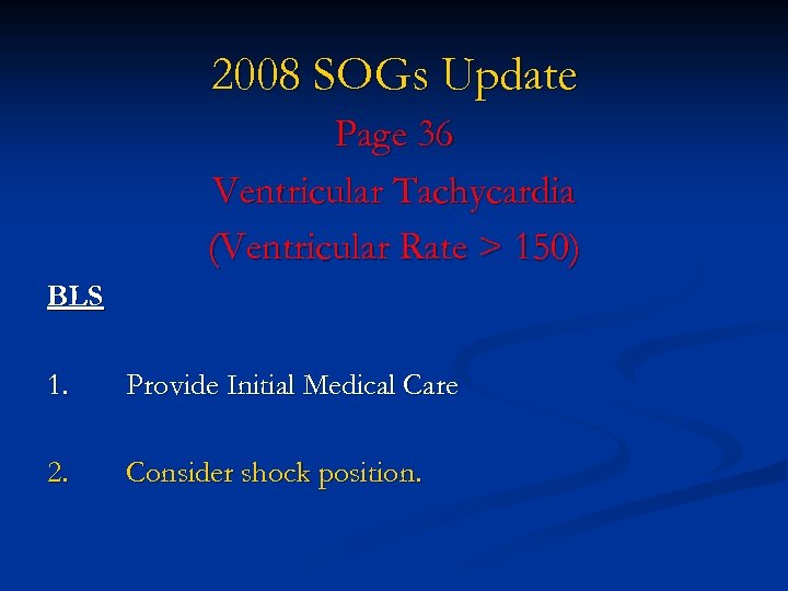2008 SOGs Update Page 36 Ventricular Tachycardia (Ventricular Rate > 150) BLS 1. Provide
