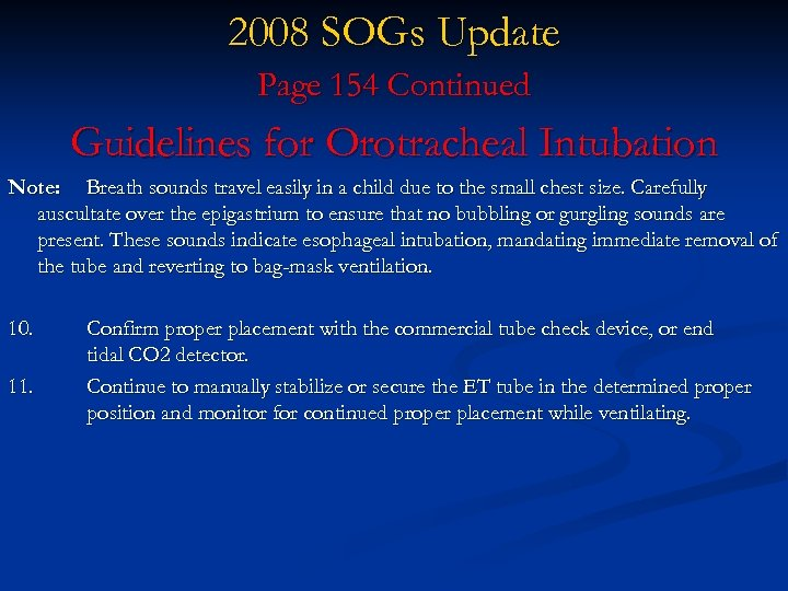 2008 SOGs Update Page 154 Continued Guidelines for Orotracheal Intubation Note: Breath sounds travel