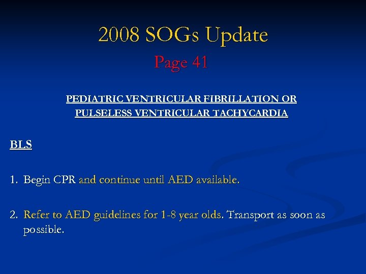 2008 SOGs Update Page 41 PEDIATRIC VENTRICULAR FIBRILLATION OR PULSELESS VENTRICULAR TACHYCARDIA BLS 1.