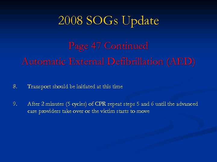 2008 SOGs Update Page 47 Continued Automatic External Defibrillation (AED) 8. Transport should be