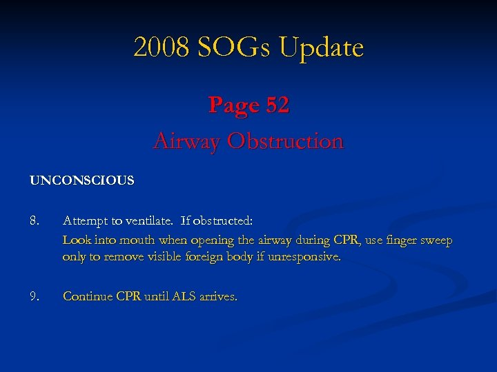 2008 SOGs Update Page 52 Airway Obstruction UNCONSCIOUS 8. Attempt to ventilate. If obstructed: