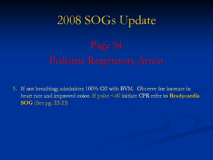 2008 SOGs Update Page 54 Pediatric Respiratory Arrest 5. If not breathing; administer 100%