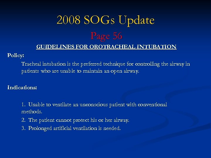2008 SOGs Update Page 56 GUIDELINES FOR OROTRACHEAL INTUBATION Policy: Tracheal intubation is the