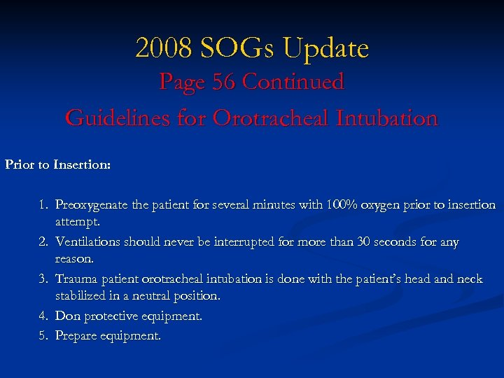 2008 SOGs Update Page 56 Continued Guidelines for Orotracheal Intubation Prior to Insertion: 1.