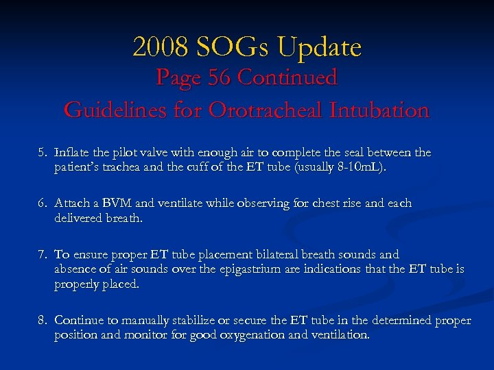 2008 SOGs Update Page 56 Continued Guidelines for Orotracheal Intubation 5. Inflate the pilot