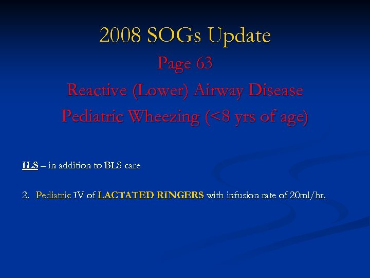 2008 SOGs Update Page 63 Reactive (Lower) Airway Disease Pediatric Wheezing (<8 yrs of