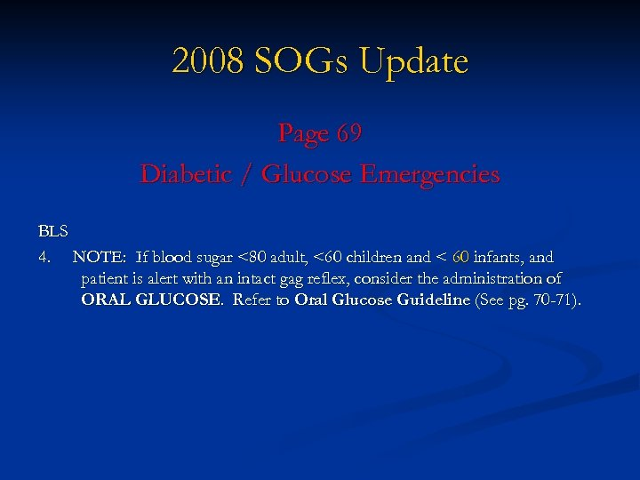 2008 SOGs Update Page 69 Diabetic / Glucose Emergencies BLS 4. NOTE: If blood