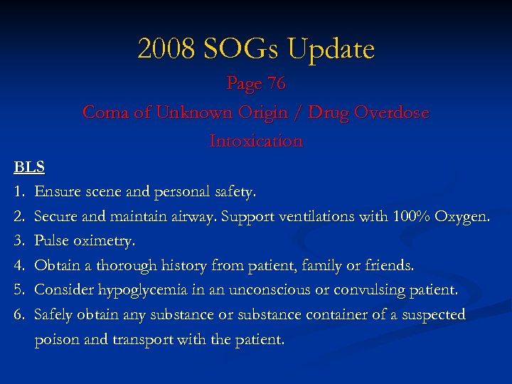 2008 SOGs Update Page 76 Coma of Unknown Origin / Drug Overdose Intoxication BLS
