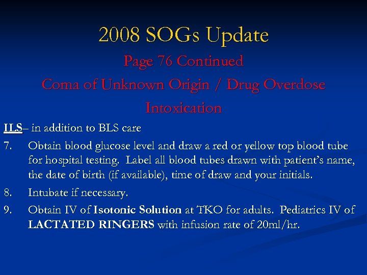2008 SOGs Update Page 76 Continued Coma of Unknown Origin / Drug Overdose Intoxication