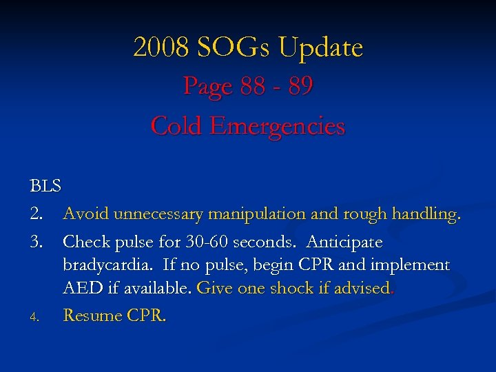 2008 SOGs Update Page 88 - 89 Cold Emergencies BLS 2. Avoid unnecessary manipulation