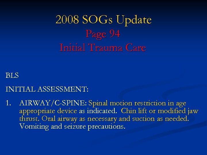 2008 SOGs Update Page 94 Initial Trauma Care BLS INITIAL ASSESSMENT: 1. AIRWAY/C-SPINE: Spinal