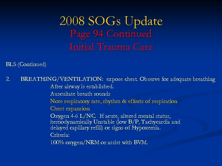 2008 SOGs Update Page 94 Continued Initial Trauma Care BLS (Continued) 2. BREATHING/VENTILATION: expose