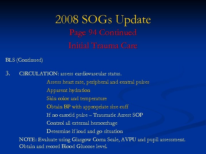 2008 SOGs Update Page 94 Continued Initial Trauma Care BLS (Continued) 3. CIRCULATION: assess