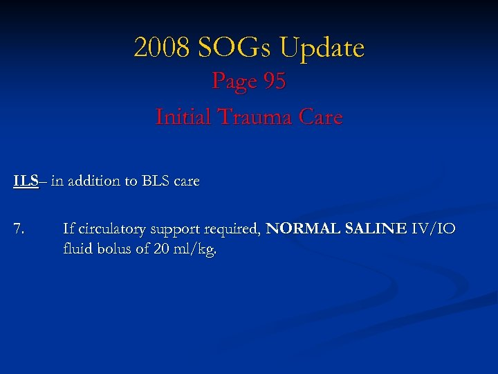 2008 SOGs Update Page 95 Initial Trauma Care ILS– in addition to BLS care