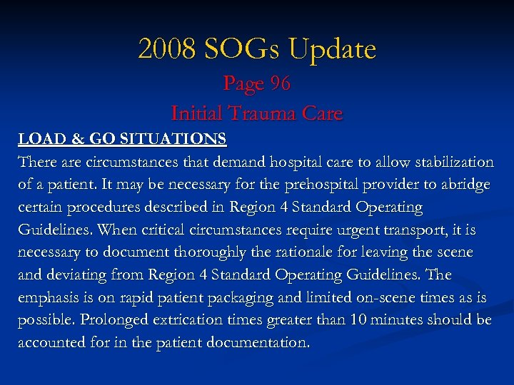 2008 SOGs Update Page 96 Initial Trauma Care LOAD & GO SITUATIONS There are