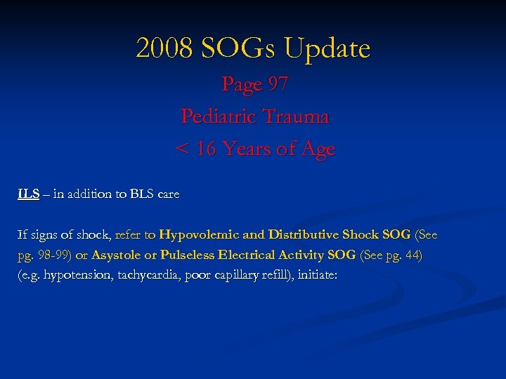 2008 SOGs Update Page 97 Pediatric Trauma < 16 Years of Age ILS –