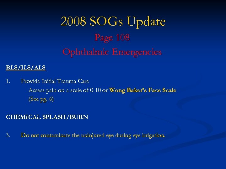 2008 SOGs Update Page 108 Ophthalmic Emergencies BLS/ILS/ALS 1. Provide Initial Trauma Care Assess