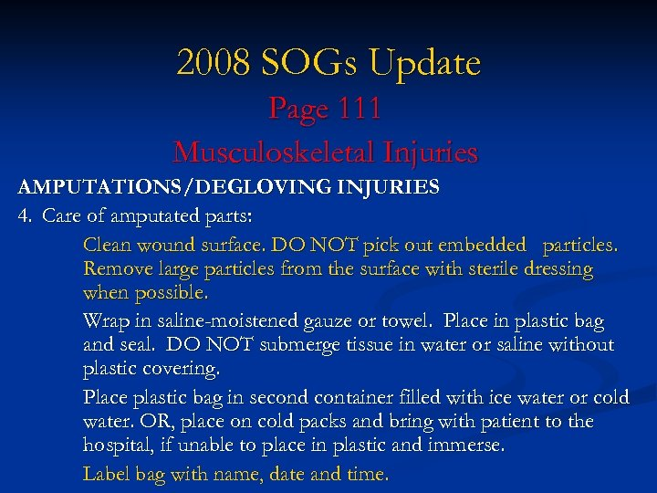 2008 SOGs Update Page 111 Musculoskeletal Injuries AMPUTATIONS/DEGLOVING INJURIES 4. Care of amputated parts: