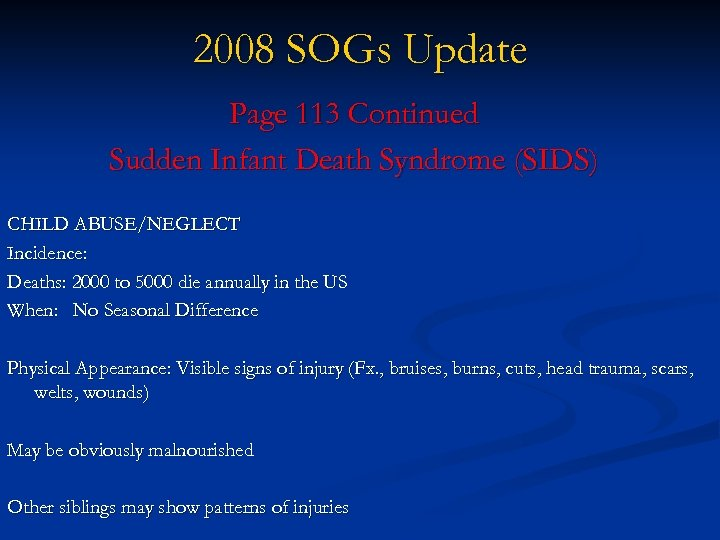 2008 SOGs Update Page 113 Continued Sudden Infant Death Syndrome (SIDS) CHILD ABUSE/NEGLECT Incidence: