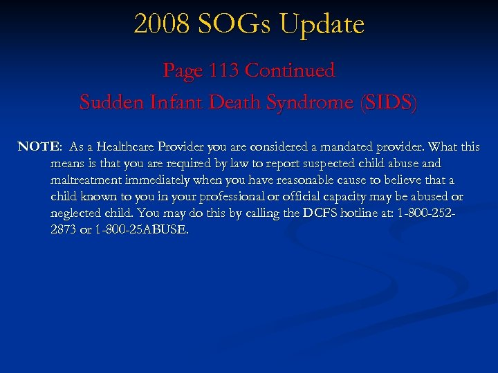 2008 SOGs Update Page 113 Continued Sudden Infant Death Syndrome (SIDS) NOTE: As a