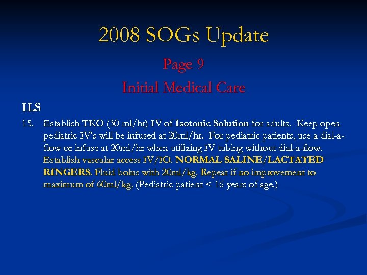 2008 SOGs Update Page 9 Initial Medical Care ILS 15. Establish TKO (30 ml/hr)