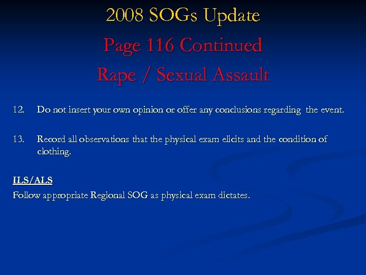 2008 SOGs Update Page 116 Continued Rape / Sexual Assault 12. Do not insert
