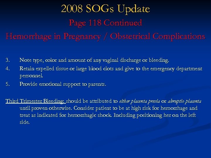 2008 SOGs Update Page 118 Continued Hemorrhage in Pregnancy / Obstetrical Complications 3. 4.