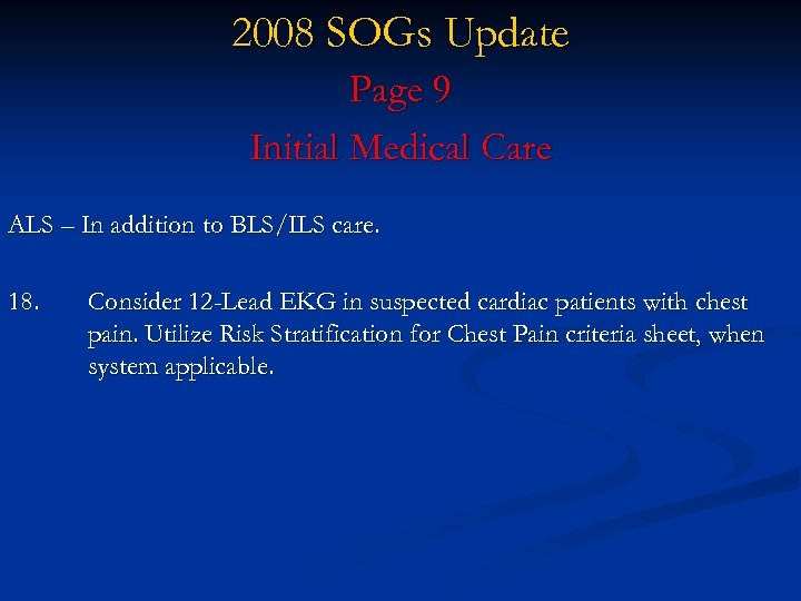 2008 SOGs Update Page 9 Initial Medical Care ALS – In addition to BLS/ILS