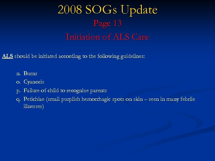 2008 SOGs Update Page 13 Initiation of ALS Care ALS should be initiated according