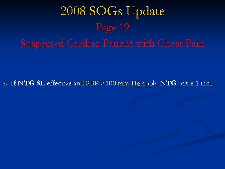 2008 SOGs Update Page 19 Suspected Cardiac Patient with Chest Pain 8. If NTG