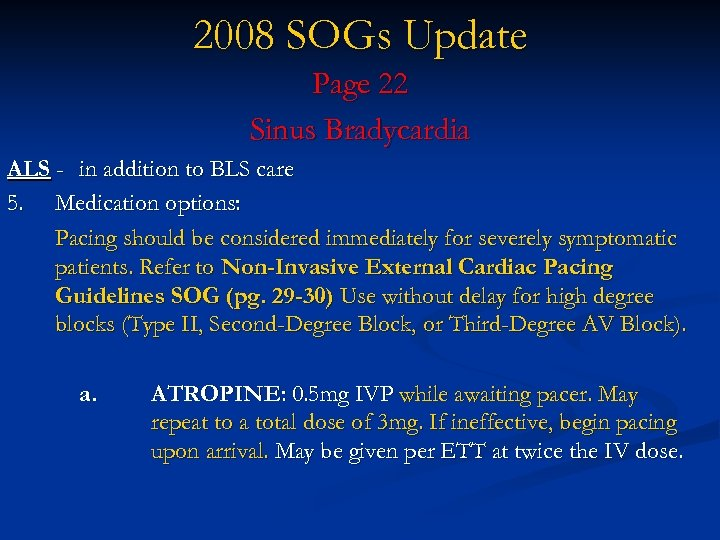 2008 SOGs Update Page 22 Sinus Bradycardia ALS - in addition to BLS care