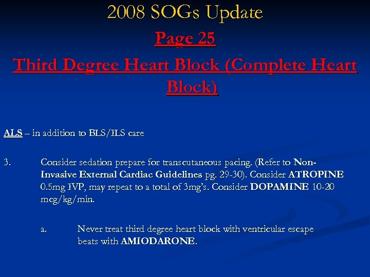 2008 SOGs Update Page 25 Third Degree Heart Block (Complete Heart Block) ALS –