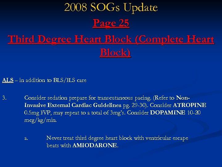 2008 SOGs Update Page 25 Third Degree Heart Block (Complete Heart Block) ALS –