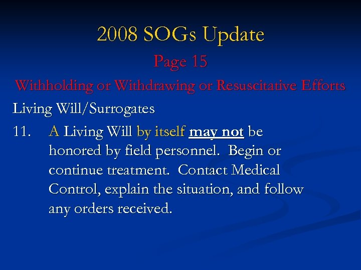 2008 SOGs Update Page 15 Withholding or Withdrawing or Resuscitative Efforts Living Will/Surrogates 11.