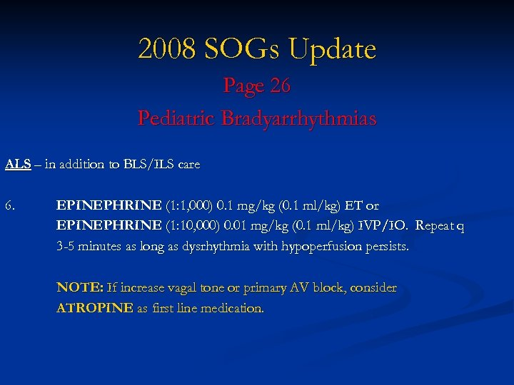 2008 SOGs Update Page 26 Pediatric Bradyarrhythmias ALS – in addition to BLS/ILS care