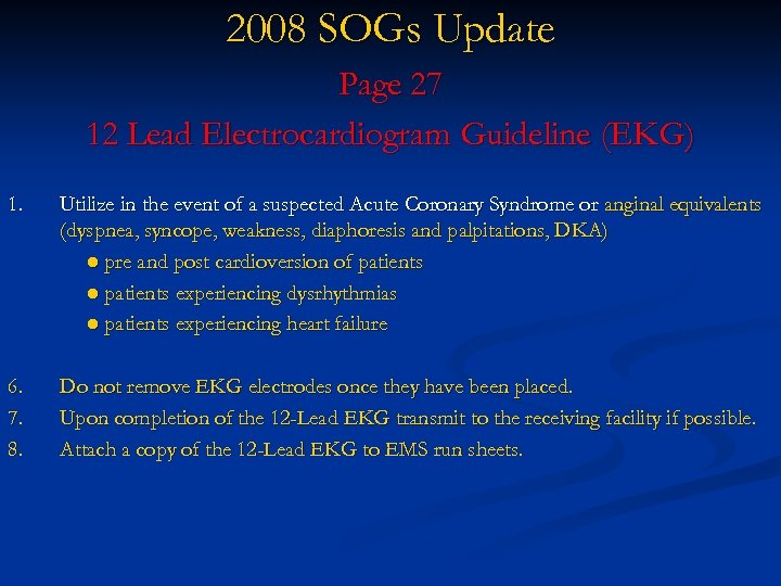 2008 SOGs Update Page 27 12 Lead Electrocardiogram Guideline (EKG) 1. Utilize in the