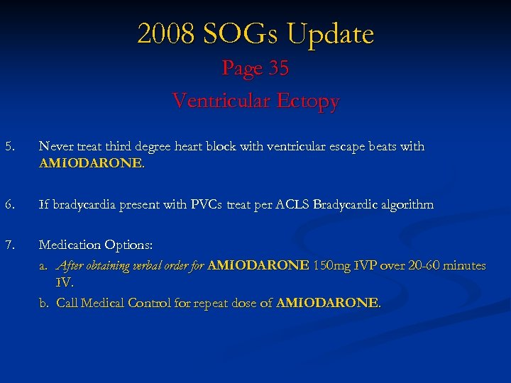 2008 SOGs Update Page 35 Ventricular Ectopy 5. Never treat third degree heart block