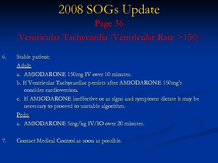 2008 SOGs Update Page 36 Ventricular Tachycardia (Ventricular Rate >150) 6. Stable patient: Adult: