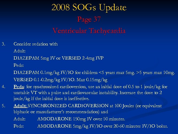 2008 SOGs Update Page 37 Ventricular Tachycardia 3. 4. 5. Consider sedation with Adult: