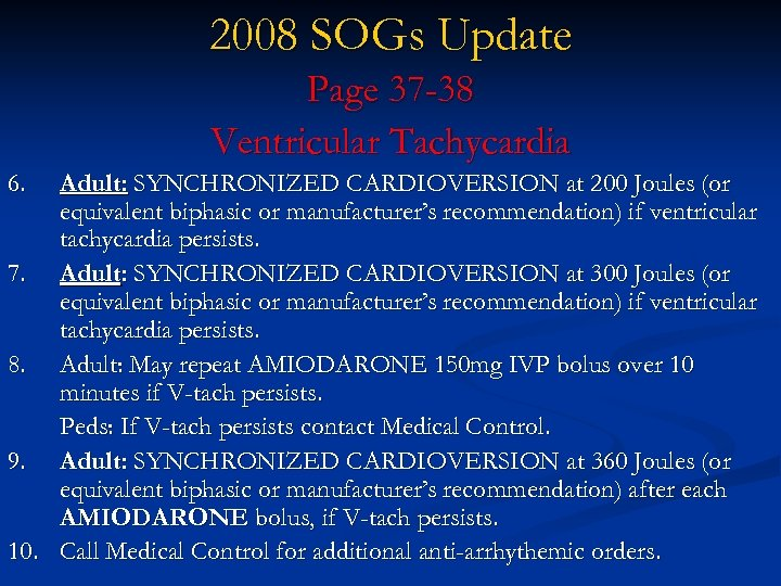 2008 SOGs Update Page 37 -38 Ventricular Tachycardia 6. Adult: SYNCHRONIZED CARDIOVERSION at 200