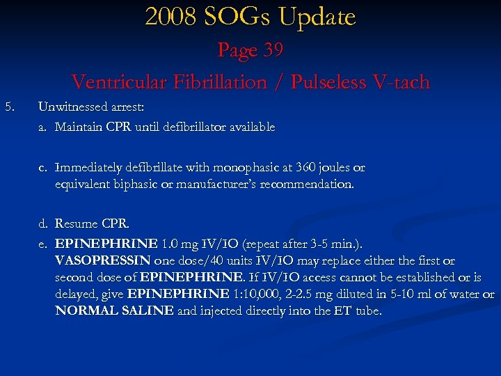 2008 SOGs Update Page 39 Ventricular Fibrillation / Pulseless V-tach 5. Unwitnessed arrest: a.